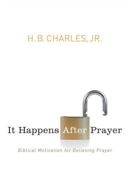 It Happens After Prayer: Biblical Motivation for Believing Prayer