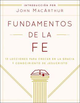 Fundamentos de la Fe (Guía Estudiantil): 13 Lecciones para Crecer en la Gracia y Conocimiento de Cristo Jesús