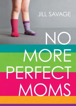No More Perfect Moms SAMPLER: Learn to Love Your Real Life