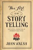 Book Cover Image. Title: The Art of Storytelling:  Easy Steps to Presenting an Unforgettable Story, Author: John D. Walsh