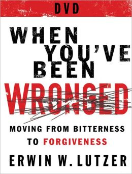 When You've Been Wronged : 8 Lessons on Moving from Bitterness to Forgiveness