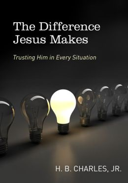 The Difference Jesus Makes: Trusting Him in Every Situation
