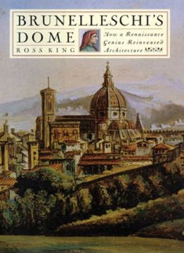 Brunelleschi's Dome: How a Renaissance Genius Reinvented Architecture