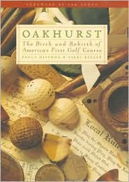 Oakhurst: The Birth and Rebirth of America's First Golf Course