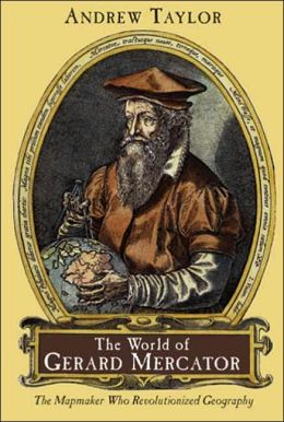 World of Gerard Mercator: The Mapmaker Who Revolutionized Geography