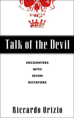 Talk of the Devil: Encounters with Seven Dictators