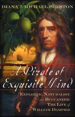 Pirate of Exquisite Mind: The Life of William Dampier