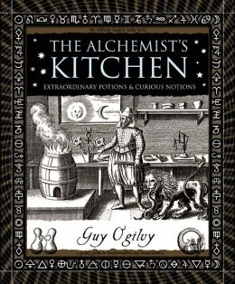 Alchemist's Kitchen: Extraordinary Potions and Curious Notions