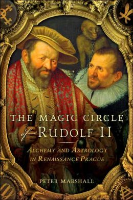 Magic Circle of Rudolf II: Alchemy and Astrology in Renaissance Prague