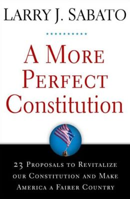 More Perfect Constitution: 23 Proposals to Revitalize Our Constitution and Make America a Fairer Country