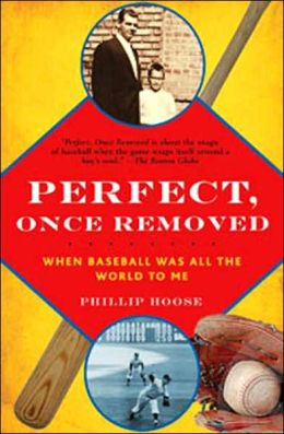 Perfect, Once Removed: When Baseball Was All the World to Me