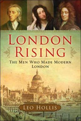 London Rising: The Men Who Made Modern London