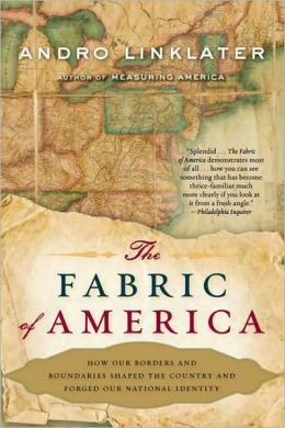 Fabric of America: How Our Borders and Boundaries Shaped the Country and Forged Our National Identity