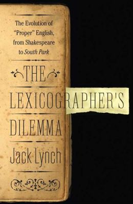 The Lexicographer's Dilemma: The Evolution of 'Proper' English, from Shakespeare to South Park