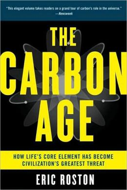 Carbon Age: How Life's Core Element Has Become Civilization's Greatest Threat
