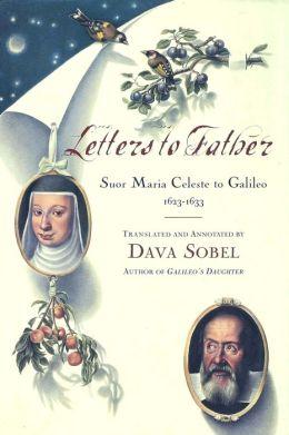 Letters to Father: Suor Maria Celeste to Galileo, 1623-1633