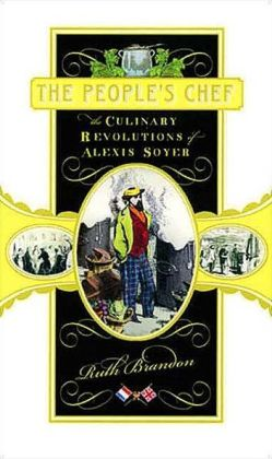 The People's Chef: The Culinary Revolutions of Alexis Soyer
