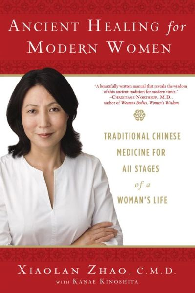 Ancient Healing for Modern Women: Traditional Chinese Medicine for All Phases of a Woman's Life