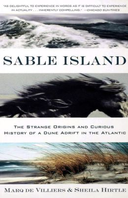 Sable Island: The Strange Origins and Curious History of a Dune Adrift in the Atlantic