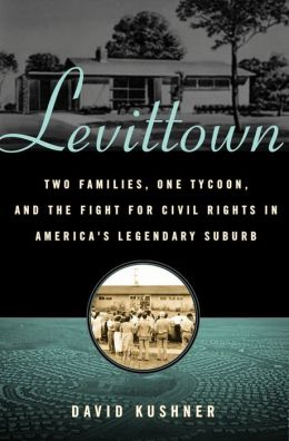 Levittown: Two Families, One Tycoon, and the Fight for Civil Rights in America's Legendary Suburb
