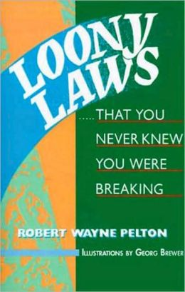 Loony Laws: ...That You Never Knew You Were Breaking