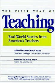 First Year of Teaching: Real World Stories from America's Teachers