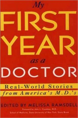 My First Year as a Doctor: Real World Stories from America's M.D.'S