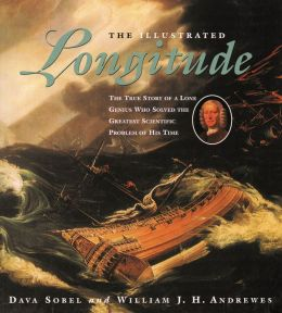 Illustrated Longitude: The True Story of a Lone Genius Who Solved the Greatest Scientific Problem of His Time