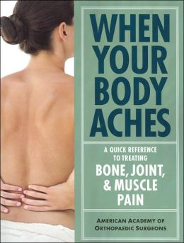 When Your Body Aches: A Quick Reference to Treating Bone, Joint & Muscle Pain