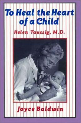 To Heal the Heart of a Child: Helen Taussig, M.D.