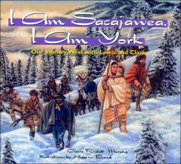 I Am Sacagawea, I Am York: Our Journey West with Lewis and Clark