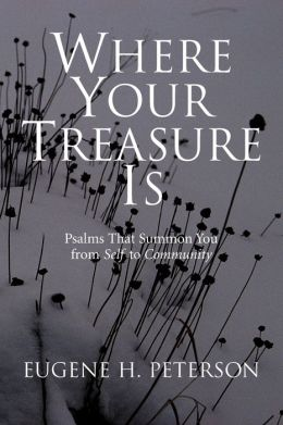 Where Your Treasure Is: Psalms That Summon You from Self to Community