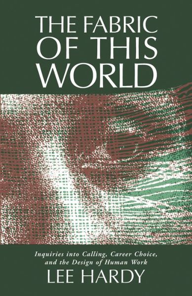 The Fabric of This World: Inquiries into Calling, Career Choice, and the Design of Human Work