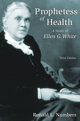 Prophetess of Health: A Study of Ellen G. White