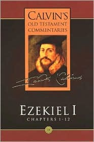 Ezekiel 1: Chapters 1-12 (Calvin's Old Testament Commentaries Series)