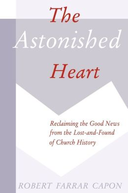 The Astonished Heart: Reclaiming the Good News from the Lost-and-Found of Church History