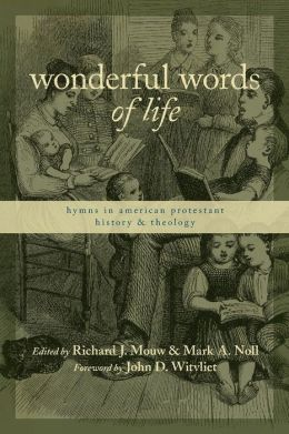 Wonderful Words of Life: Hymns in American Protestant History and Theology (Calvin Institute of Christian Worship Liturgical Studies Series)