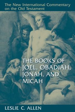 The Books of Joel, Obadiah, Jonah, and Micah (The New International Commentary on the Old Testament Series)