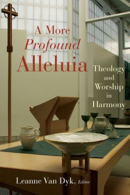 A More Profound Alleluia: Theology and Worship in Harmony