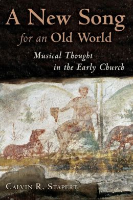 A New Song for an Old World: Musical Thought in the Early Church