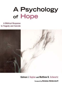 A Psychology of Hope: A Biblical Response to Tragedy and Suicide