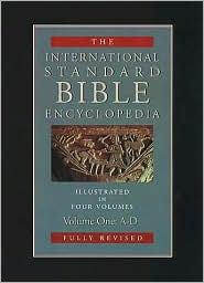International Standard Bible Encyclopedia: Fully Revised, Illustrated, in Four Volumes: Volume One: A-D