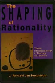 The Shaping of Rationality: Toward Interdisciplinarity in Theology and Science