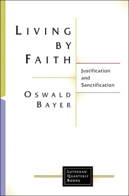 Living by Faith: Justification and Sanctification (Lutheran Quarterly Books Series)
