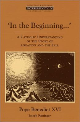 In the Beginning...: A Catholic Understanding of the Story of Creation and the Fall