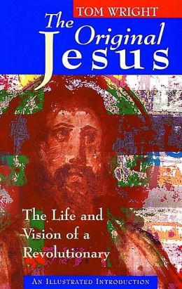 The Original Jesus Life and Vision: The Life and Vision of a Revolutionary