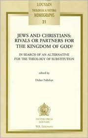 Jews and Christians: Rivals or Partners for the Kingdom of God? in Search of an Alternative for the Theology of Substitution
