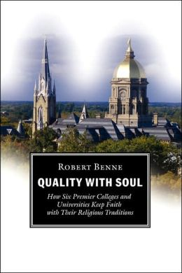 Quality with Soul: How Six Premier Colleges and Universities Keep Faith with Their Religious Traditions