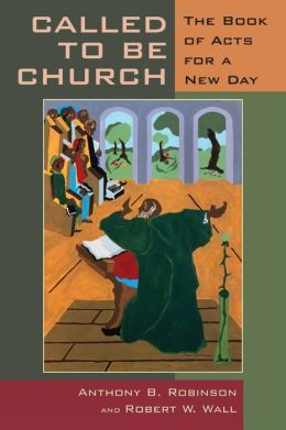 Called to Be Church: The Book of Acts for a New Day
