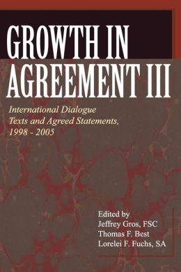 Growth in Agreement III: International Dialogue Texts and Agreed Statements, 1998-2005